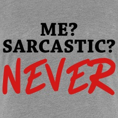Me? Sarcastic? Never Women's T-Shirts