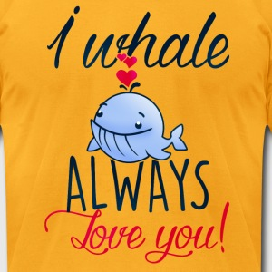 I whale always love you! T-Shirts - Men's T-Shirt by American Apparel