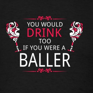 Drink baller T-Shirts - Men's T-Shirt