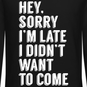Late Didn't Want To Come Long Sleeve Shirts - Crewneck Sweatshirt