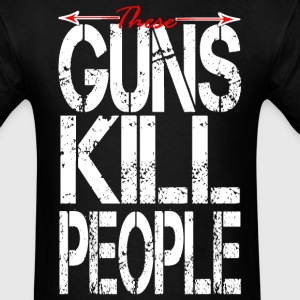 My Guns Kills T-Shirts - Men's T-Shirt