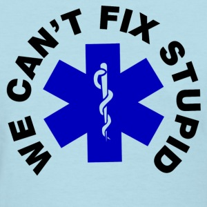 We Can't Fix Stupid Women's T-Shirts - Women's T-Shirt