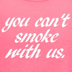 YOU CANT SMOKE WITH US