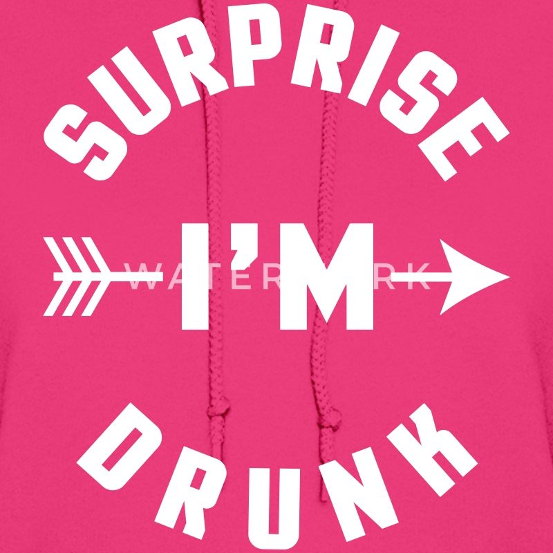 Surprise I'm Drunk  Hoodies - Women's Hoodie
