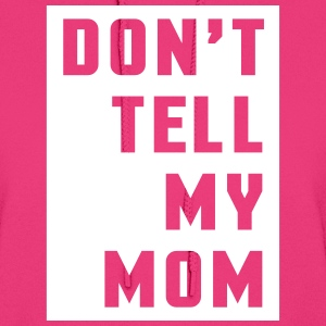 Don't Tell My Mom  Hoodies - Women's Hoodie