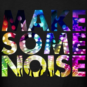 MAKE SOME NOISE DISCO PARTY UNISEX T-SHIRT - Men's T-Shirt