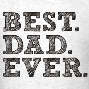 BEST DAD EVER MEN T-SHIRT - Men's T-Shirt