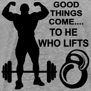 Good Things Comes To He Who Lifts - Men's Premium T-Shirt