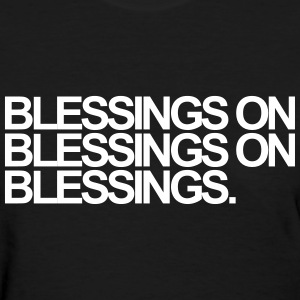 Blessings on blessings on blessings Women's T-Shirts - Women's T-Shirt
