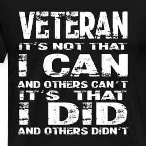Veterans T-shirt -It's that I did and others didnt - Men's Premium T-Shirt