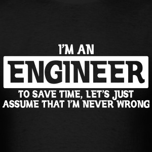 I'M AN ENGINEER I'M NEVER WRONG - Men's T-Shirt