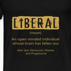 Anti Liberal T-shirt - The definition of a liberal