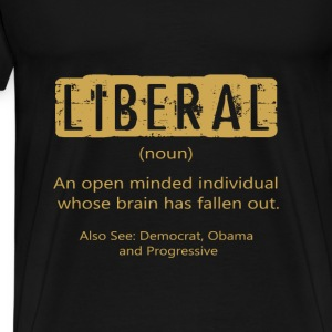 Anti Liberal T-shirt - The definition of a liberal - Men's Premium T-Shirt