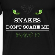 Snakes T-shirt - Snakes don't scare me.