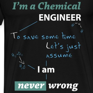 Chemical engineer T-shirt - I am never wrong - Men's Premium T-Shirt