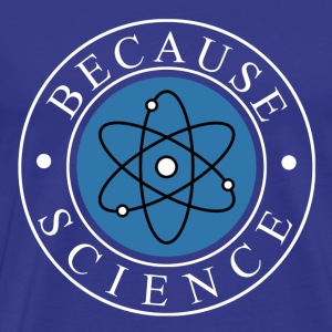 Because Science T-Shirts - Men's Premium T-Shirt