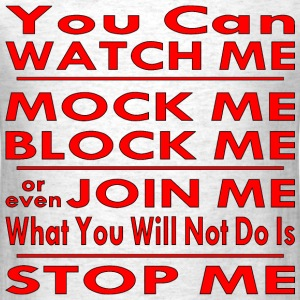Watch, Mock, Block, Even Join But Will Not Stop Me - Men's T-Shirt