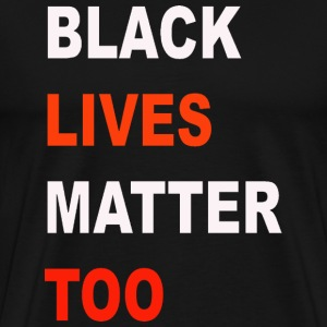 Black  Lives Matter Too - Men's Premium T-Shirt
