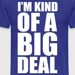 I'm Kind Of a Big Deal T-Shirts - Men's Premium T-Shirt