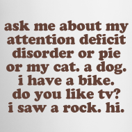 Design ~ Ask Me About My Attention Deficit Disorder - coffee mug