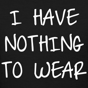 I have nothing to wear Women's T-Shirts - Women's T-Shirt