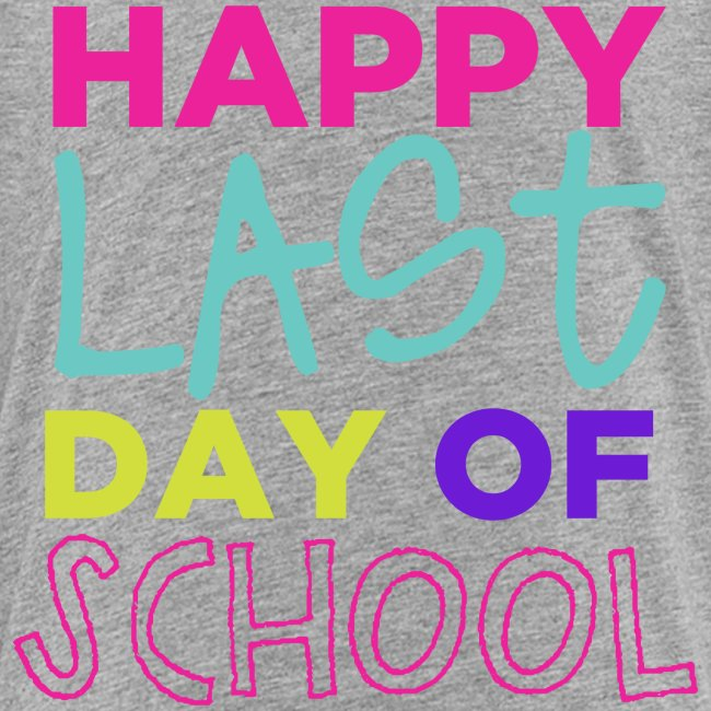 Happy Last Day of School | Bright | End of the Year T-Shirt