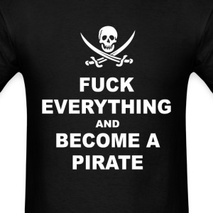 Black Sails – Fuck everything and become a pirat - Men's T-Shirt