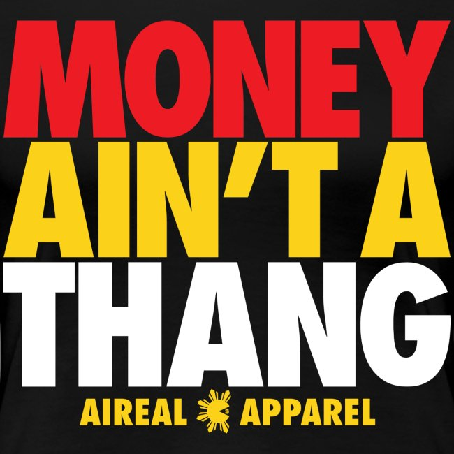 MONEY AIN'T A THANG Women's Tee by AiReal