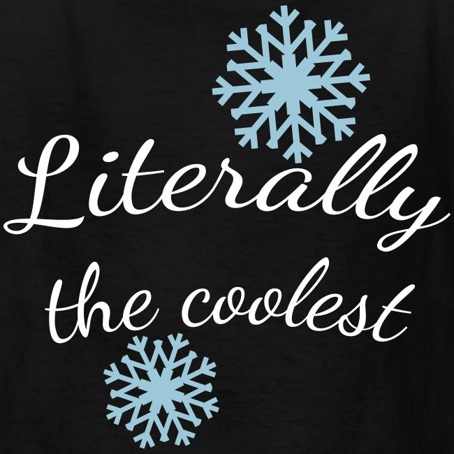 """""""Literally the Coolest"""" Shirt"""