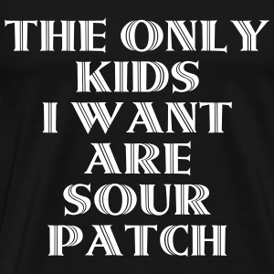 The Only Kids I Want Are Sour Patch T-Shirts - Men's Premium T-Shirt