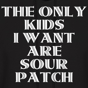 The Only Kids I Want Are Sour Patch Hoodies - Men's Hoodie