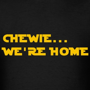 Chewie, we're home - Men's T-Shirt