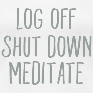 Log Off  Shut Down  Meditate Women's T-Shirts - Women's Premium T-Shirt