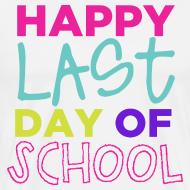 Design ~ Happy Last Day of School   Bright   Men's