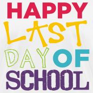 Design ~ Happy Last Day of School | Colorful | Women's Classic