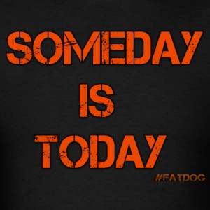 Someday is Today - Men's T-Shirt