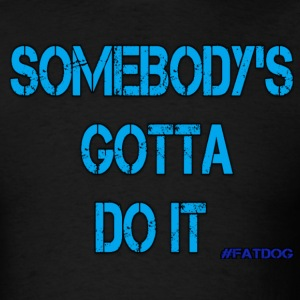 Somebody's Gotta do it - Men's T-Shirt