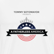 Design ~ A Fatherless America- UP TO 5X