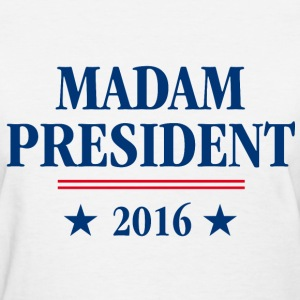 Madam President 2016 - Women's T-Shirt