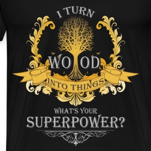 Woodworking T-shirt - I turn wood into things - Men's Premium T-Shirt