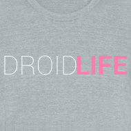 Design ~ DROID LIFE TEXT (American Apparel Tri-Blend)