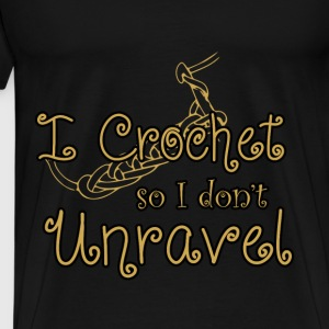 Crochet T-shirt - I crochet so I don't unravel - Men's Premium T-Shirt