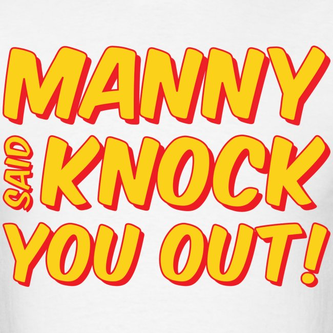 MANNY SAID KNOCK YOU OUT Mens Tee by AiReal Apparel