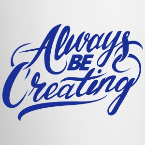 Always Be Creating Mug - Coffee/Tea Mug