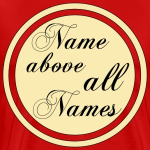 Name Above All Names - Men's Premium T-Shirt