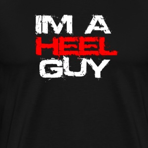 IM A HEEL GUY  - Men's Premium T-Shirt