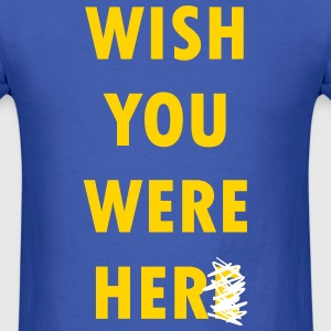 WISH YOU WERE HER(E) MEN T-SHIRT - Men's T-Shirt
