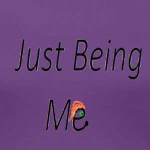 Just being me - Women's Premium T-Shirt