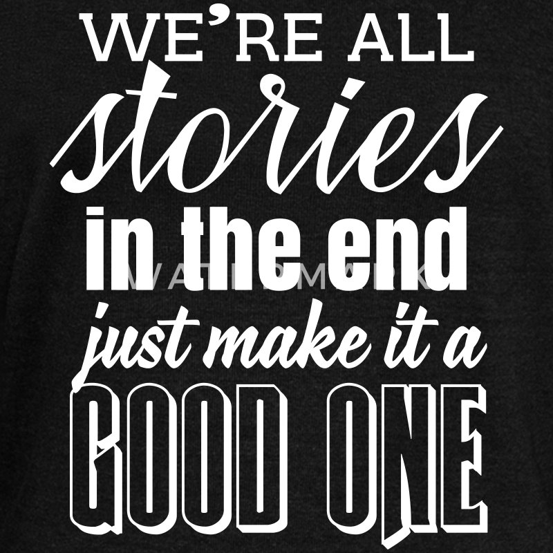 We're all stories in the end. make it a good one Long Sleeve Shirts - Women's Wideneck Sweatshirt