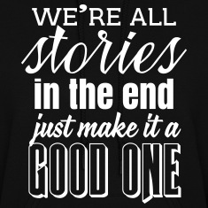 We're all stories in the end. make it a good one Hoodies